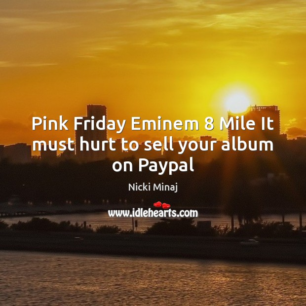 Pink Friday Eminem 8 Mile It must hurt to sell your album on Paypal Image