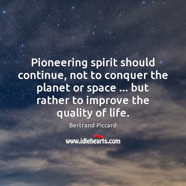 Image, Pioneering spirit should continue, not to conquer the planet or space … but
