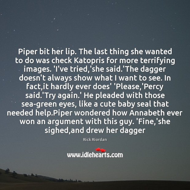 Piper bit her lip. The last thing she wanted to do was Try Again Quotes Image