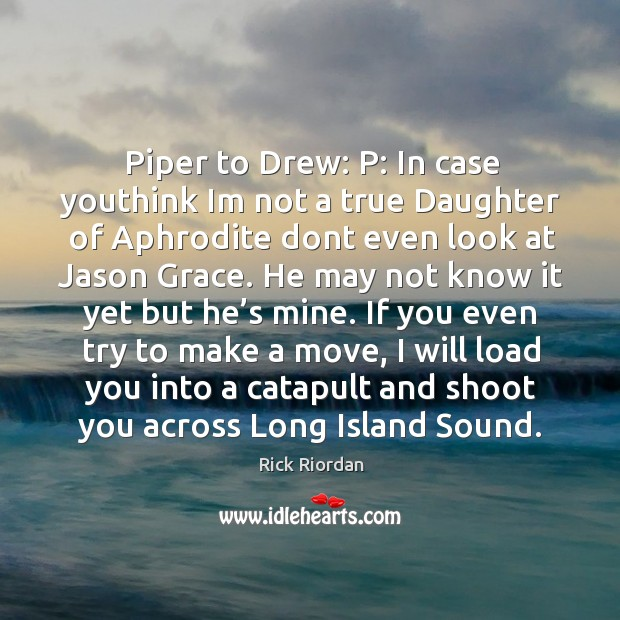 Piper to Drew: P: In case youthink Im not a true Daughter Image