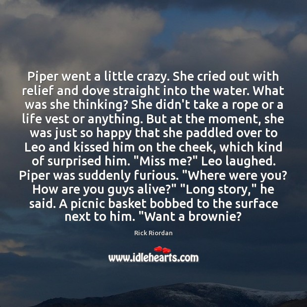 Image, Piper went a little crazy. She cried out with relief and dove