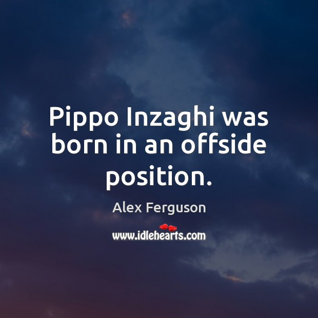 Pippo Inzaghi was born in an offside position. Image