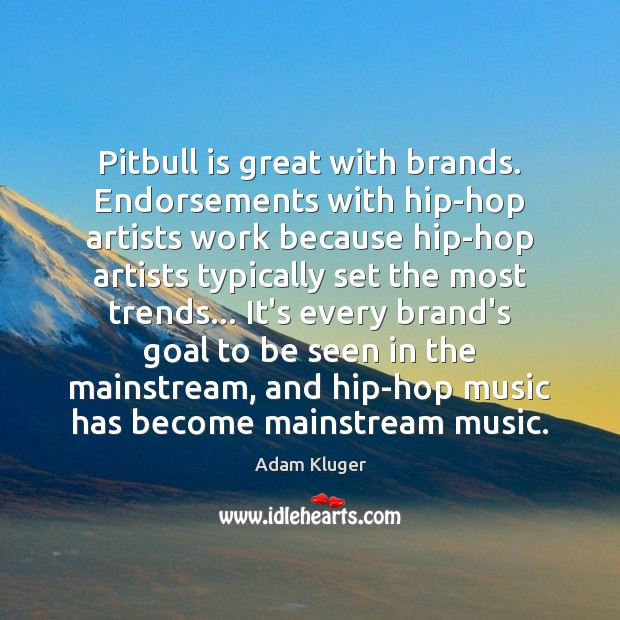 Image, Pitbull is great with brands. Endorsements with hip-hop artists work because hip-hop