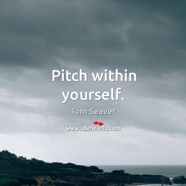 Pitch within yourself. Image