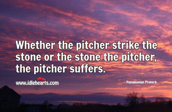 Image, Whether the pitcher strike the stone or the stone the pitcher, the pitcher suffers.
