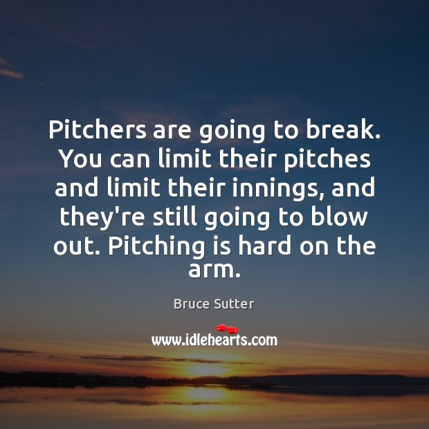 Image, Pitchers are going to break. You can limit their pitches and limit