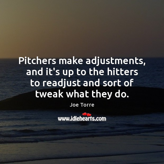 Pitchers make adjustments, and it's up to the hitters to readjust and Image