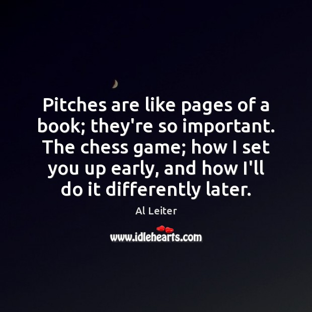 Pitches are like pages of a book; they're so important. The chess Image