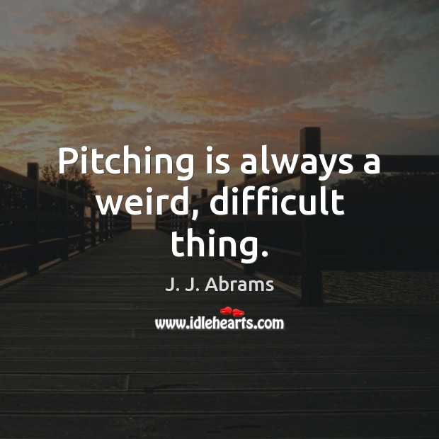 Pitching is always a weird, difficult thing. Image