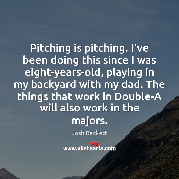 Image, Pitching is pitching. I've been doing this since I was eight-years-old, playing