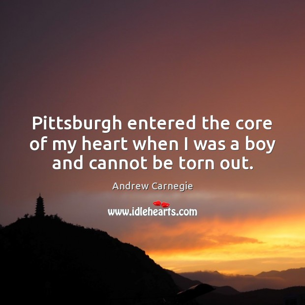 Image, Pittsburgh entered the core of my heart when I was a boy and cannot be torn out.
