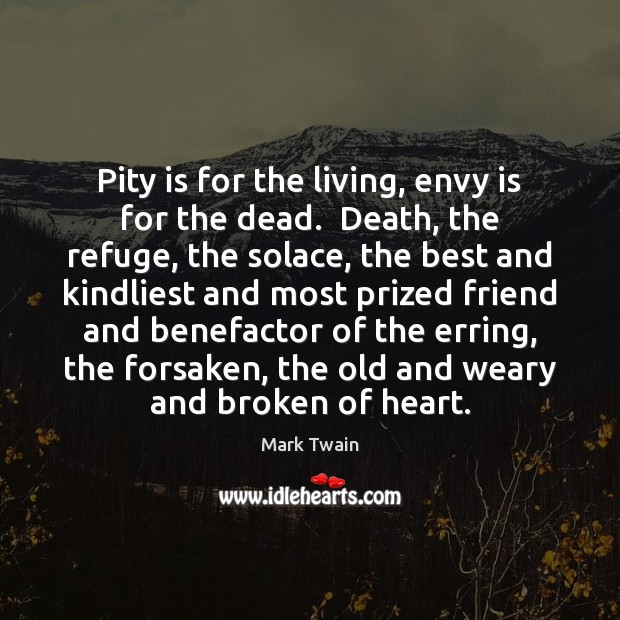 Pity is for the living, envy is for the dead.  Death, the Envy Quotes Image