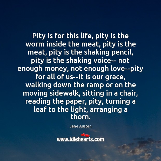 Image, Pity is for this life, pity is the worm inside the meat,
