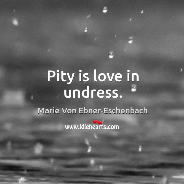 Image, Pity is love in undress.
