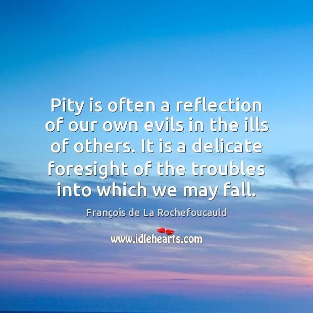 Pity is often a reflection of our own evils in the ills Image