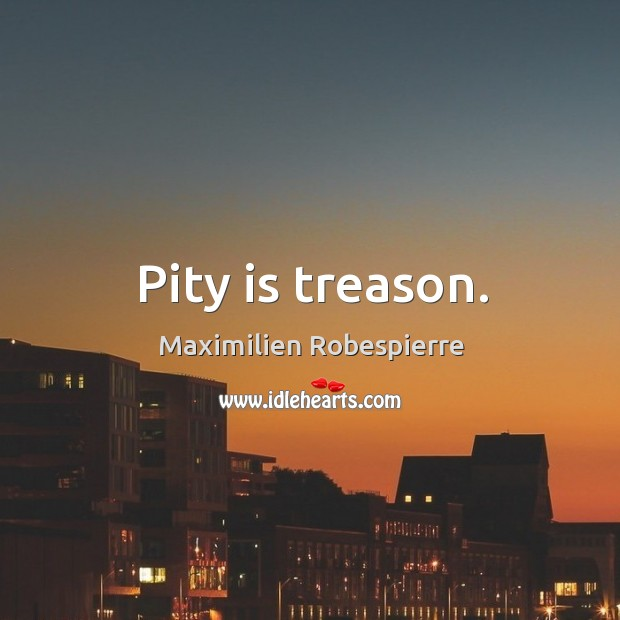 Pity is treason. Image