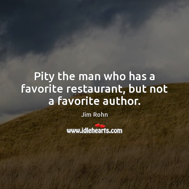Pity the man who has a favorite restaurant, but not a favorite author. Image