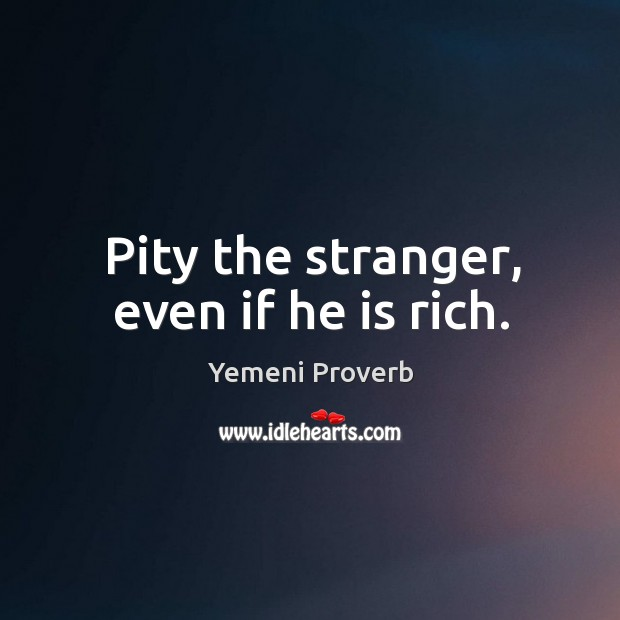 Image, Pity the stranger, even if he is rich.