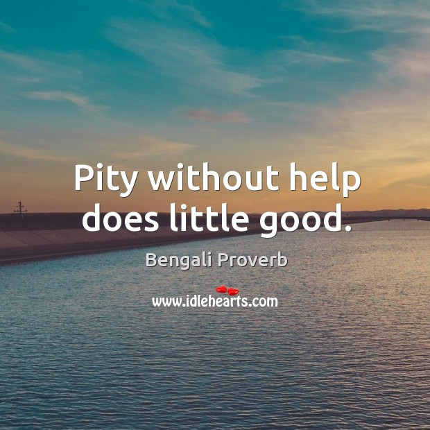 Pity without help does little good. Bengali Proverbs Image