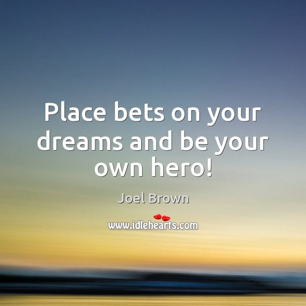 Place bets on your dreams and be your own hero! Image