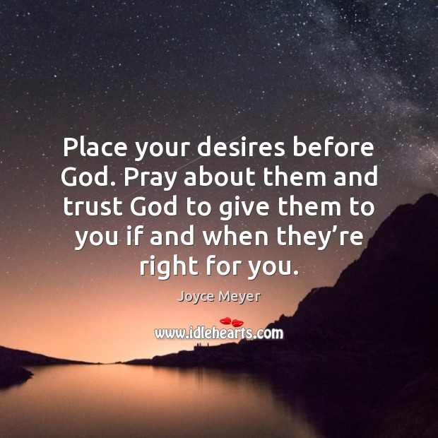 Image, Place your desires before God. Pray about them and trust God to