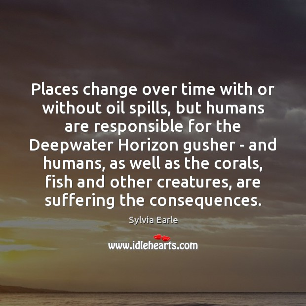 Places change over time with or without oil spills, but humans are Image