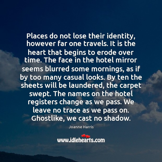 Places do not lose their identity, however far one travels. It is Joanne Harris Picture Quote