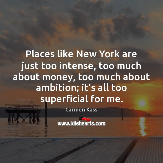 Image, Places like New York are just too intense, too much about money,