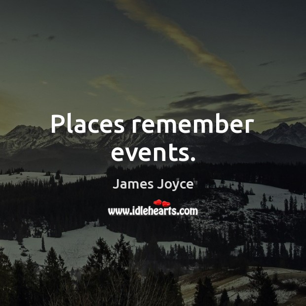 Places remember events. Image
