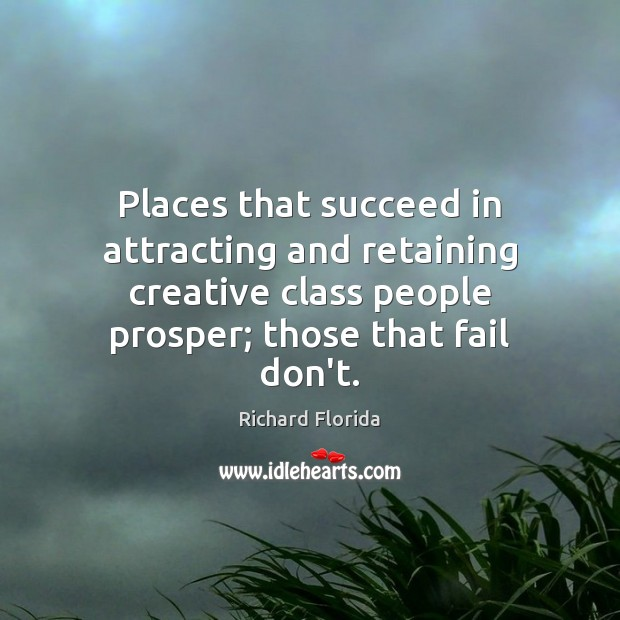 Places that succeed in attracting and retaining creative class people prosper; those Image