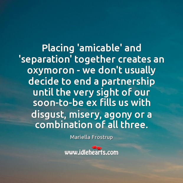 Image, Placing 'amicable' and 'separation' together creates an oxymoron – we don't usually