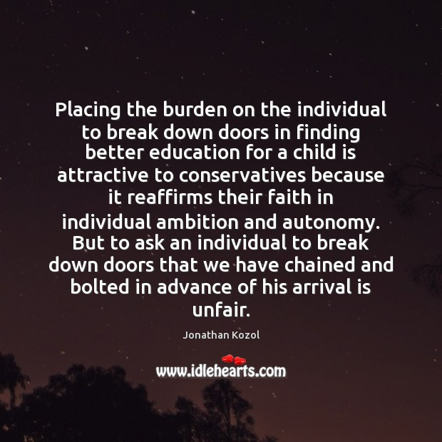 Placing the burden on the individual to break down doors in finding Jonathan Kozol Picture Quote