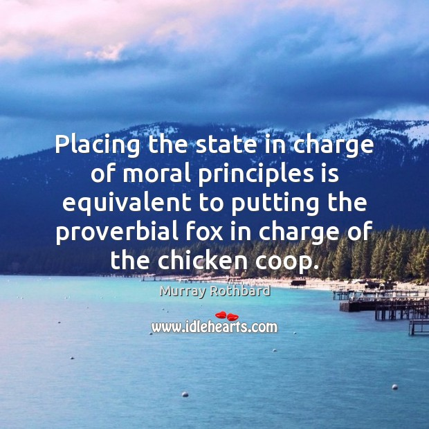 Placing the state in charge of moral principles is equivalent to putting Image