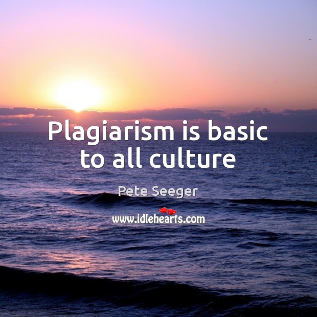 Plagiarism is basic to all culture Image