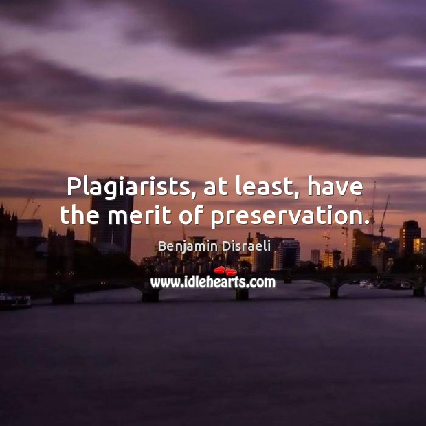 Image, Plagiarists, at least, have the merit of preservation.