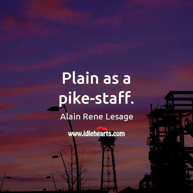 Image, Plain as a pike-staff.