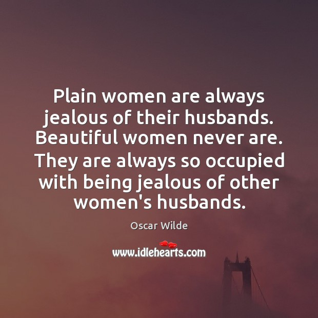 Image, Plain women are always jealous of their husbands. Beautiful women never are.