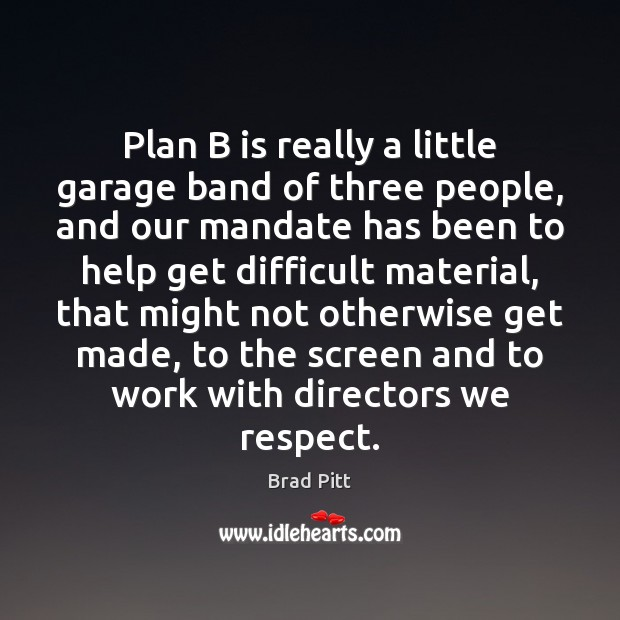 Plan B is really a little garage band of three people, and Image