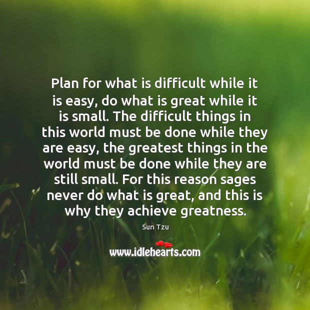 Image, Plan for what is difficult while it is easy, do what is