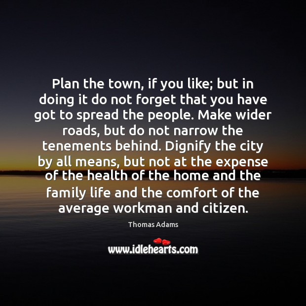 Plan the town, if you like; but in doing it do not Image