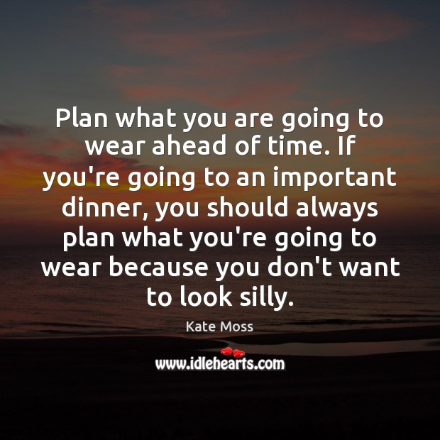 Plan what you are going to wear ahead of time. If you're Image