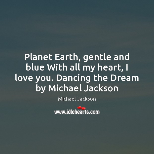 Planet Earth, gentle and blue With all my heart, I love you. Image