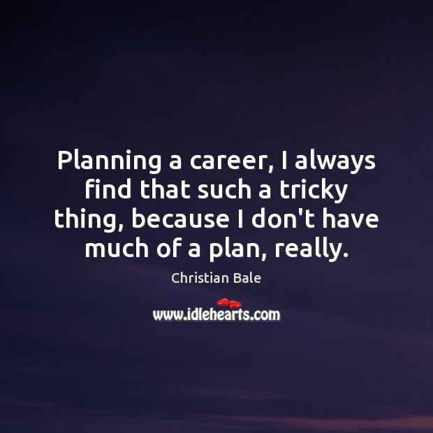 Planning a career, I always find that such a tricky thing, because Image
