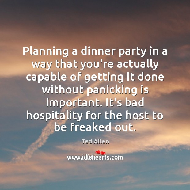 Planning a dinner party in a way that you're actually capable of Ted Allen Picture Quote