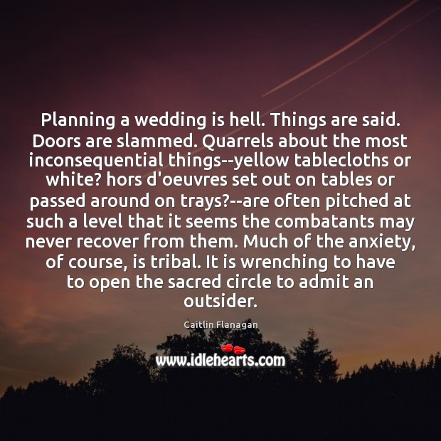 Planning a wedding is hell. Things are said. Doors are slammed. Quarrels Wedding Quotes Image