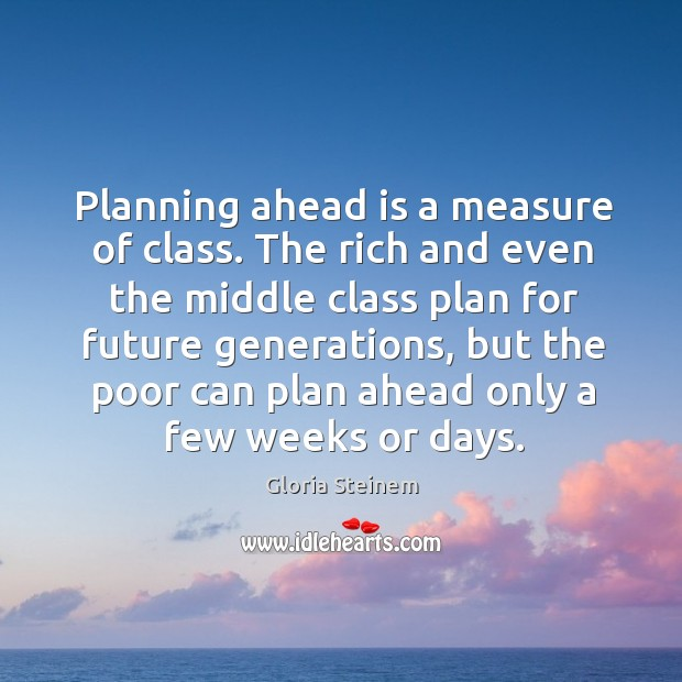 Planning ahead is a measure of class. Image
