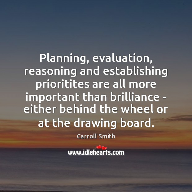 Planning, evaluation, reasoning and establishing prioritites are all more important than brilliance Image