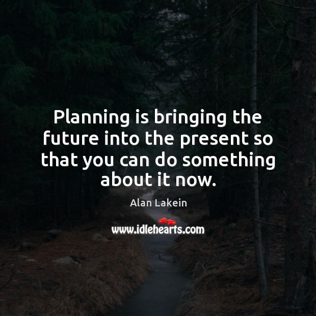 Image, Planning is bringing the future into the present so that you can