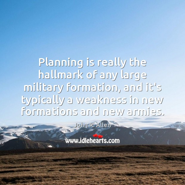 Image, Planning is really the hallmark of any large military formation, and it's