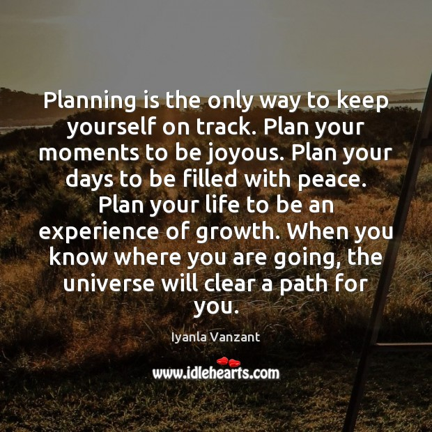 Planning is the only way to keep yourself on track. Plan your Iyanla Vanzant Picture Quote